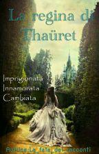 La regina di Thaüret || #Wattys2016 by La_fata_dei_racconti