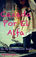 Cazada Por El Alfa by amayta_