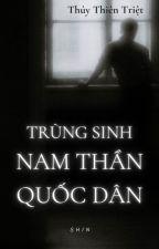 《Trọng Sinh Nam Thần Quốc Dân》[EDIT] - Thủy Thiên Triệt by ShinKatanaHBT