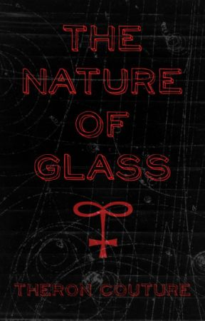 The Nature of Glass by TheronCouture