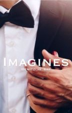 Imagines ✔️ by benito_is_bae