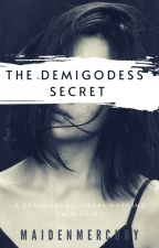 The Demigoddess' Secret [Completed] [Unedited] by MaidenMercury