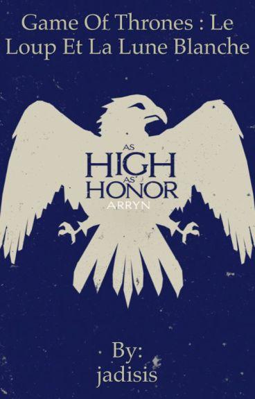 Game Of Thrones : LE LOUP ET LA LUNE BLANCHE