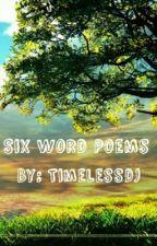 Six Word Poems by Timelessdj