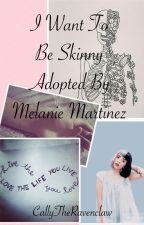 I Want to be Skinny || Adopted by Melanie Martinez by radhatter1