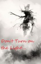 Don't Turn on the Light by ScaryScarecrows