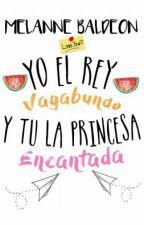 Yo el rey vagabundo y tu la princesa encantada BORRADOR by kcryxbaby