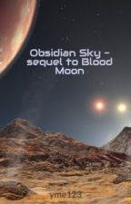 Obsidian Sky - sequel to Blood Moon by yme123