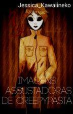 Imagens Assustadoras de creppypastas (Em Hiatus)  by jessica_Kawaiineko