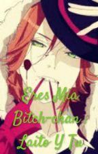 Eres Mia Bitch-chan : Laito Y Tu by Ilean_Michaelis