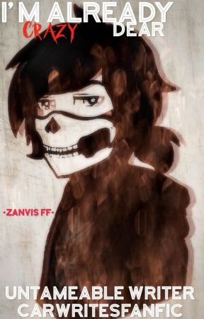I'm Already Crazy, Dear •ZANVIS FF• by UntameableCar