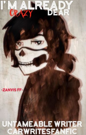 I'm Already Crazy, Dear •ZANVIS FF•