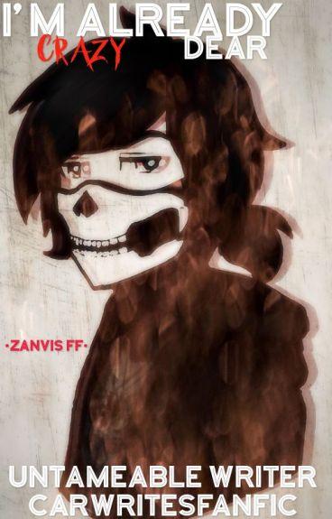 I'm Already Crazy, Dear •ZANVIS FF•