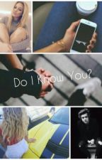 Do I Know You? |h.s by unicorndinah