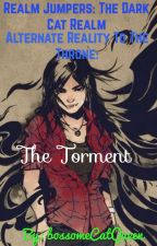 The Torment • Alternate Reality Book One by bossomeCatQueen