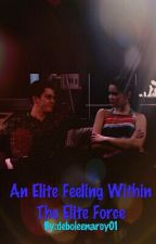 An Elite Feeling Within The Elite Force {ON HOLD} by sucker4sadlove