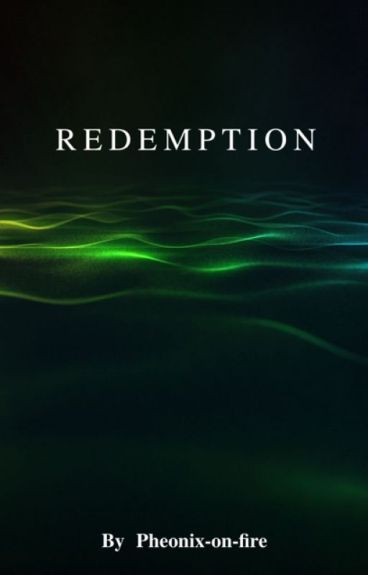 REDEMPTION by pheonix-on-fire