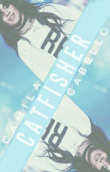 catfisher ⇥ camila cabello (DISCONTINUED; EDITING)