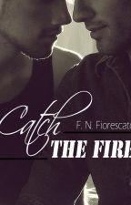 Catch the fire by Fiorescato