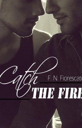 Catch the fire by Fiorescato