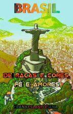 Brasil De Raças E Cores, Fé E Amores by FrankeslaneViana