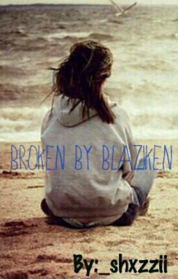 Broken By Blaziken