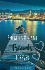 Enemies Became Friends Forever by Maahive