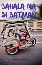 Bahala na si Batman by dontexpectme