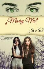 Marry Me (Camren) by Woods14Clel