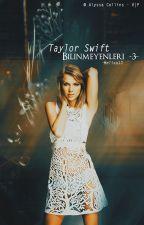 Taylor Swift Bilinmeyenleri 3 by -Melisa13