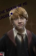 You Are The Death Of Me - Ron Weasley x Reader DISCONTINUED by Lightringer09_AJ