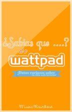¿Sabias Qué...? De Wattpad  by Headphxnes