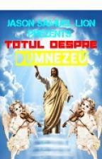 TOTUL CE TREBUIE ȘTIUT DESPRE DUMNEZEU  by -TheShadowLion-