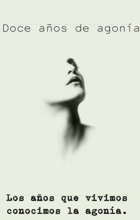 Doce años de agonía. by Alejo_R