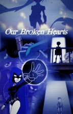 Our Broken Hearts (RobinxRaven) by LeoDaLeaderInBlue