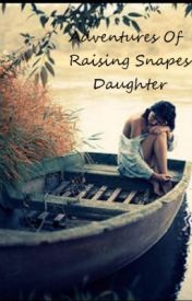 Adventures Of Raising Snapes Daughter (To Mend The Broken Heart book two) by HaeleyWilliamson