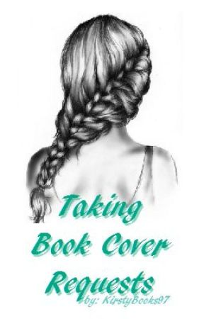 Cover Requests {Closed Untill Further Notice} by Kir5tyBooks97