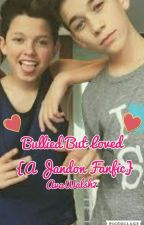 Bullied But Loved {A Jandon Fanfic} by morenbeech