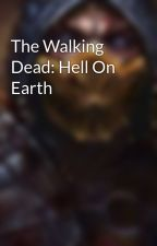 The Walking Dead: Hell On Earth by UchihaMax21