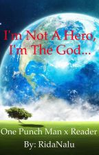 | One Punch Man x Reader | I'm Not A Hero, I'm The God... by RidaNalu