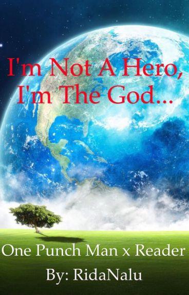 | One Punch Man x Reader | I'm Not A Hero, I'm The God...