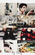 [Fanfictional girl] [BTS] Thanh Xuân Của Chúng Ta by kookryhouse