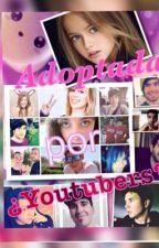 Adoptada por ¿Youtubers? by Laloca2629