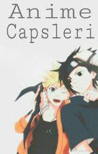 Anime Capsleri by Hataba_Senpai