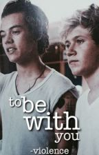 to be with you ↠ narry by -violence