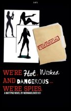 We're hot, wicked, and dangerous....... We are spies by mermaidlover101