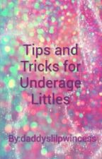 Tips and Tricks For Underage Littles by daddyslilpwincess