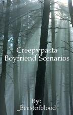 Creepypasta Boyfriend Scenarios. by _Beastofblood