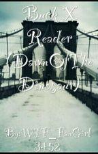 Buck X Reader (DawnOfTheDinosaur) by WTF_FanGirl3452