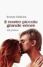 Il Nostro Piccolo Grande Errore by Ele_Felton